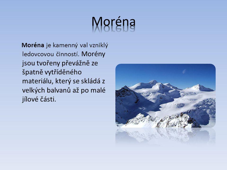 Moréna je kamenný val vzniklý ledovcovou činností.