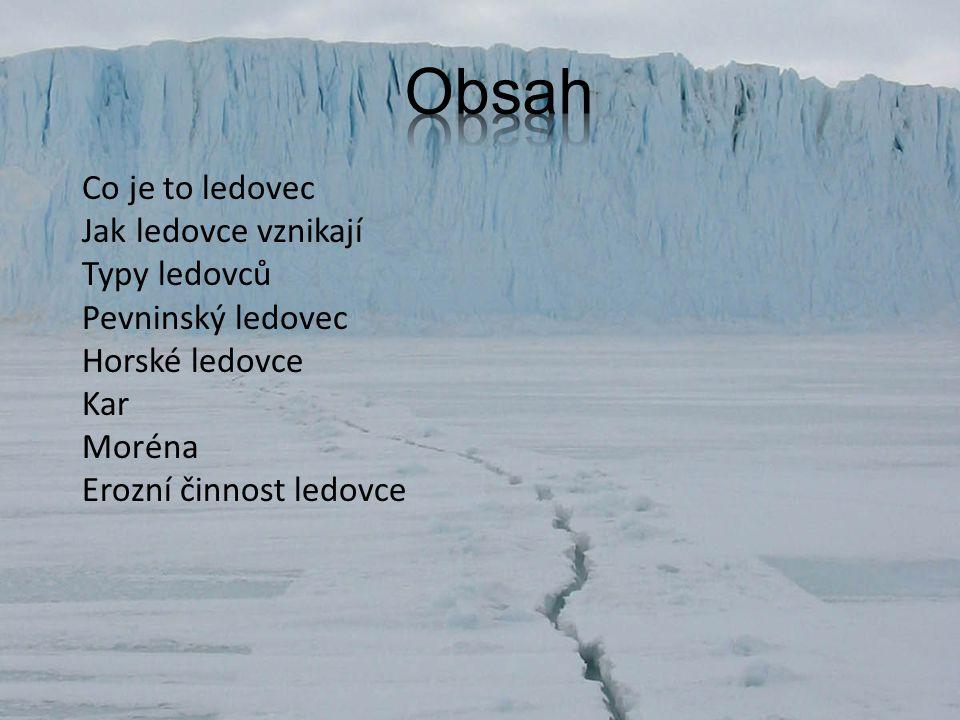 Co je to ledovec Jak ledovce vznikají Typy ledovců Pevninský ledovec Horské ledovce Kar Moréna Erozní činnost ledovce