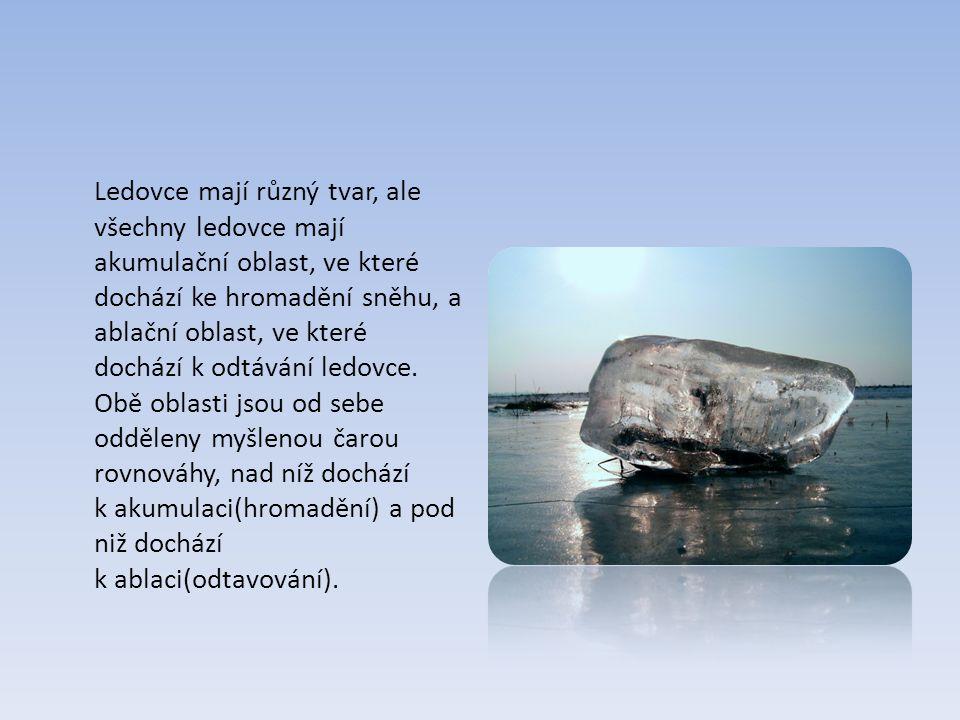 Ledovce mají různý tvar, ale všechny ledovce mají akumulační oblast, ve které dochází ke hromadění sněhu, a ablační oblast, ve které dochází k odtávání ledovce.