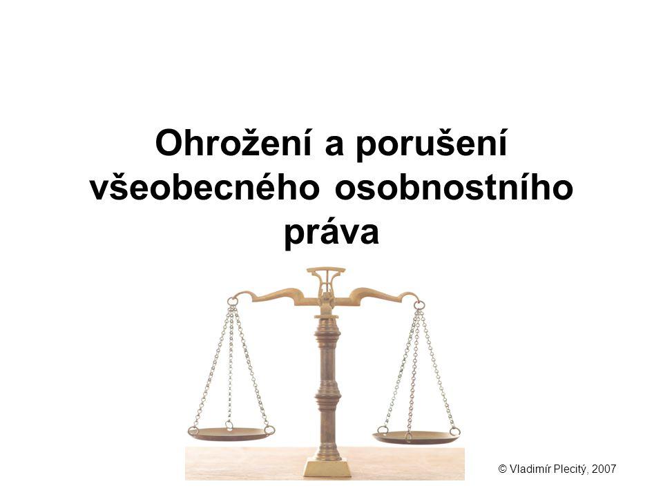 Ohrožení a porušení všeobecného osobnostního práva © Vladimír Plecitý, 2007