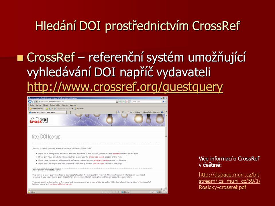 Hledání DOI prostřednictvím CrossRef  CrossRef – referenční systém umožňující vyhledávání DOI napříč vydavateli http://www.crossref.org/guestquery ht