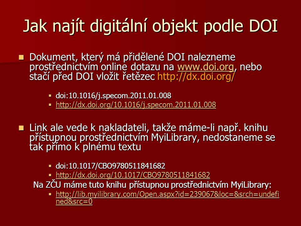 Jak najít digitální objekt podle DOI  Dokument, který má přidělené DOI nalezneme prostřednictvím online dotazu na www.doi.org, nebo stačí před DOI vl
