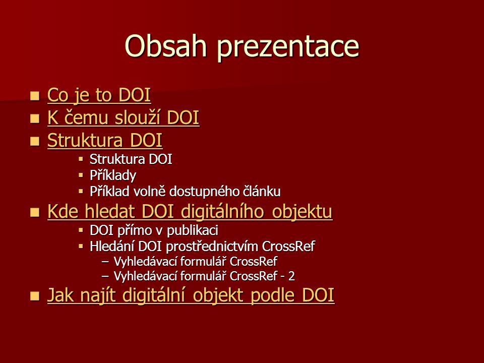 Co to je DOI DOI (Digital Object Identifier)  standardní identifikátor pro digitální objekty umístěné na internetu  jedinečný mezinárodní identifikátor přidělený konkrétní publikaci, např.
