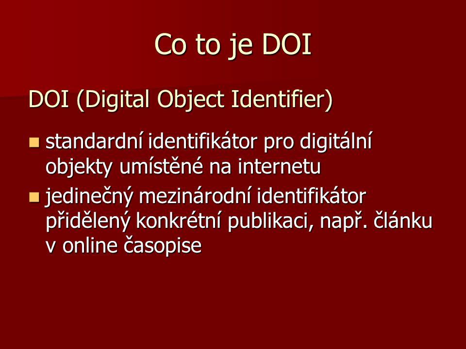 Co to je DOI DOI (Digital Object Identifier)  standardní identifikátor pro digitální objekty umístěné na internetu  jedinečný mezinárodní identifiká