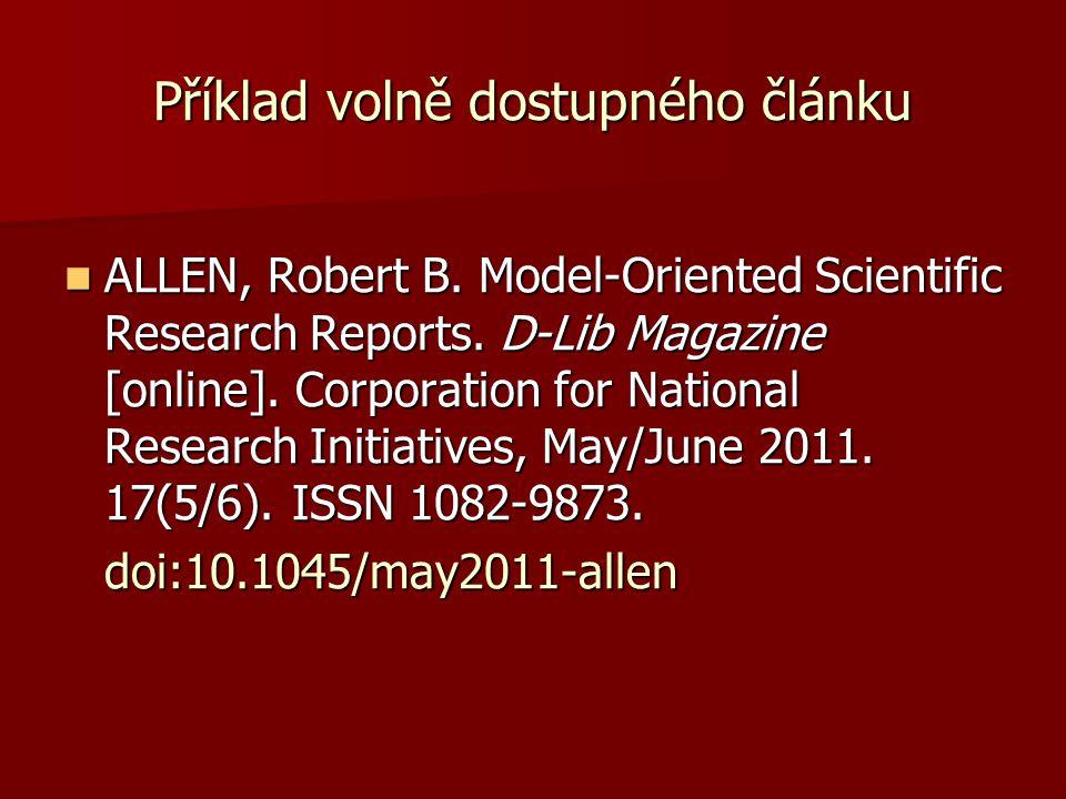 Příklad volně dostupného článku  ALLEN, Robert B. Model ‑ Oriented Scientific Research Reports. D ‑ Lib Magazine [online]. Corporation for National R