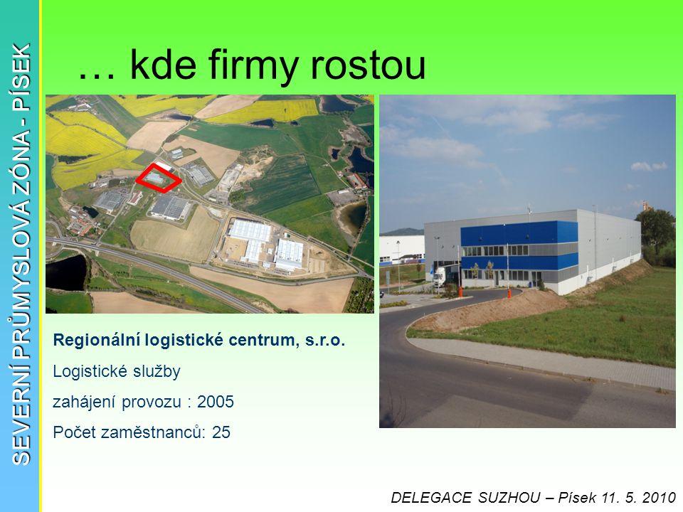 … kde firmy rostou SEVERNÍ PRŮMYSLOVÁ ZÓNA - PÍSEK Regionální logistické centrum, s.r.o. Logistické služby zahájení provozu : 2005 Počet zaměstnanců: