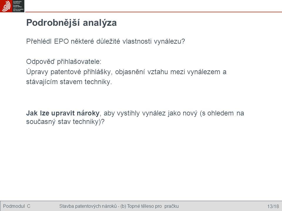 Podmodul CStavba patentových nároků - (b) Topné těleso pro pračku 13/18 Podrobnější analýza Přehlédl EPO některé důležité vlastnosti vynálezu? Odpověď