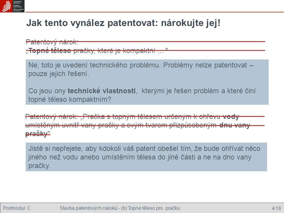 """Podmodul CStavba patentových nároků - (b) Topné těleso pro pračku 4/18 Patentový nárok: """"Pračka s topným tělesem určeným k ohřevu vody umístěným uvnit"""
