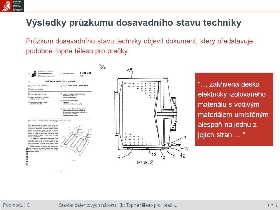 Podmodul CStavba patentových nároků - (b) Topné těleso pro pračku 6/18 Výsledky průzkumu dosavadního stavu techniky Průzkum dosavadního stavu techniky