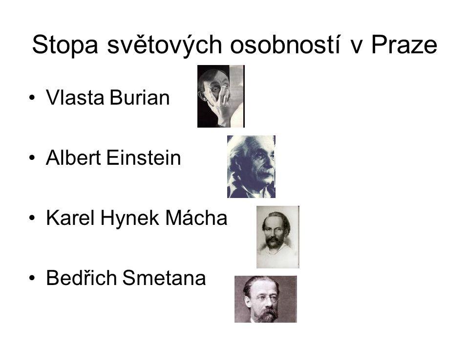 Stopa světových osobností v Praze •Vlasta Burian •Albert Einstein •Karel Hynek Mácha •Bedřich Smetana