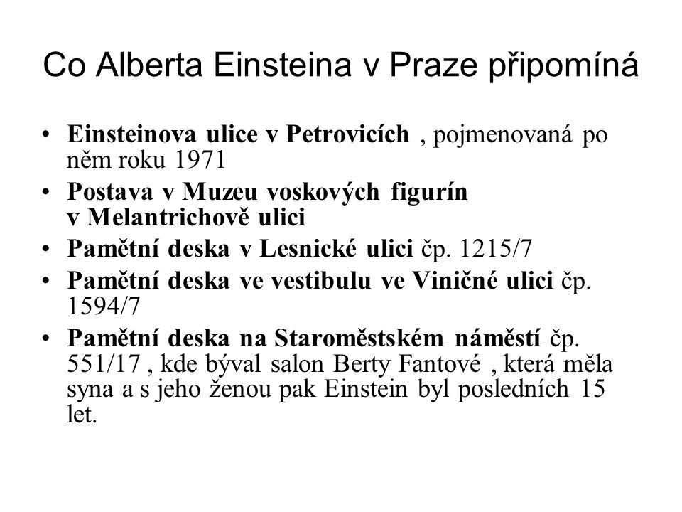 Co Alberta Einsteina v Praze připomíná •Einsteinova ulice v Petrovicích, pojmenovaná po něm roku 1971 •Postava v Muzeu voskových figurín v Melantricho