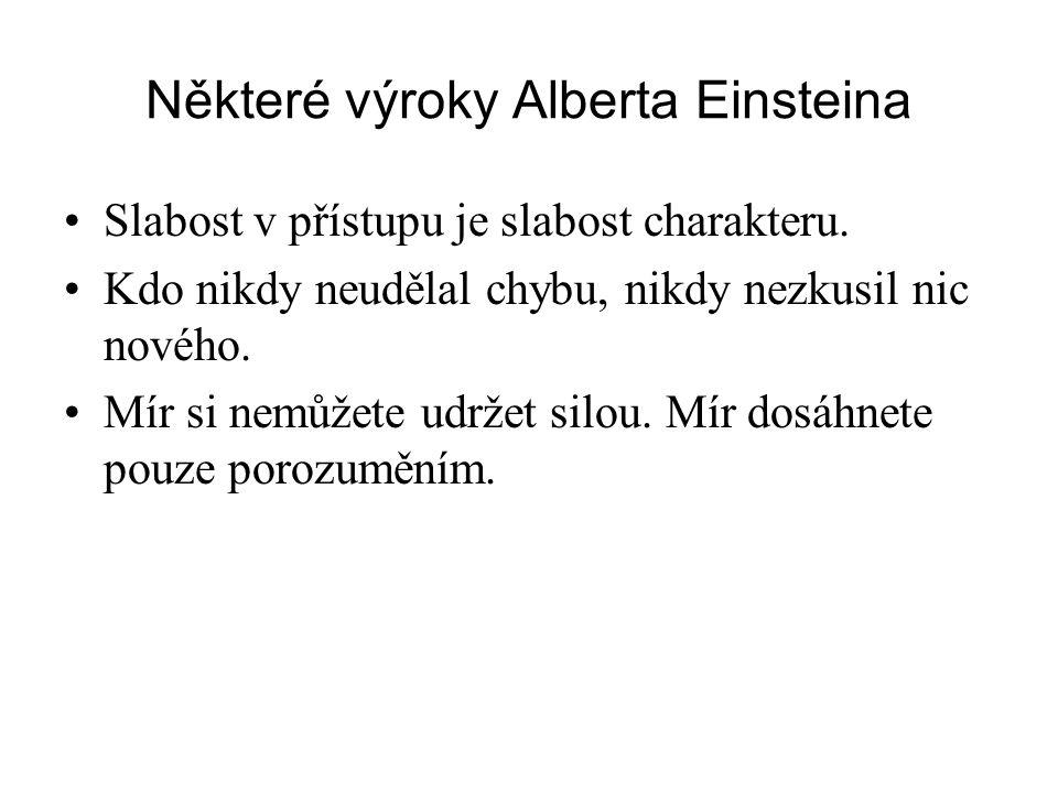 Některé výroky Alberta Einsteina •Slabost v přístupu je slabost charakteru. •Kdo nikdy neudělal chybu, nikdy nezkusil nic nového. •Mír si nemůžete udr
