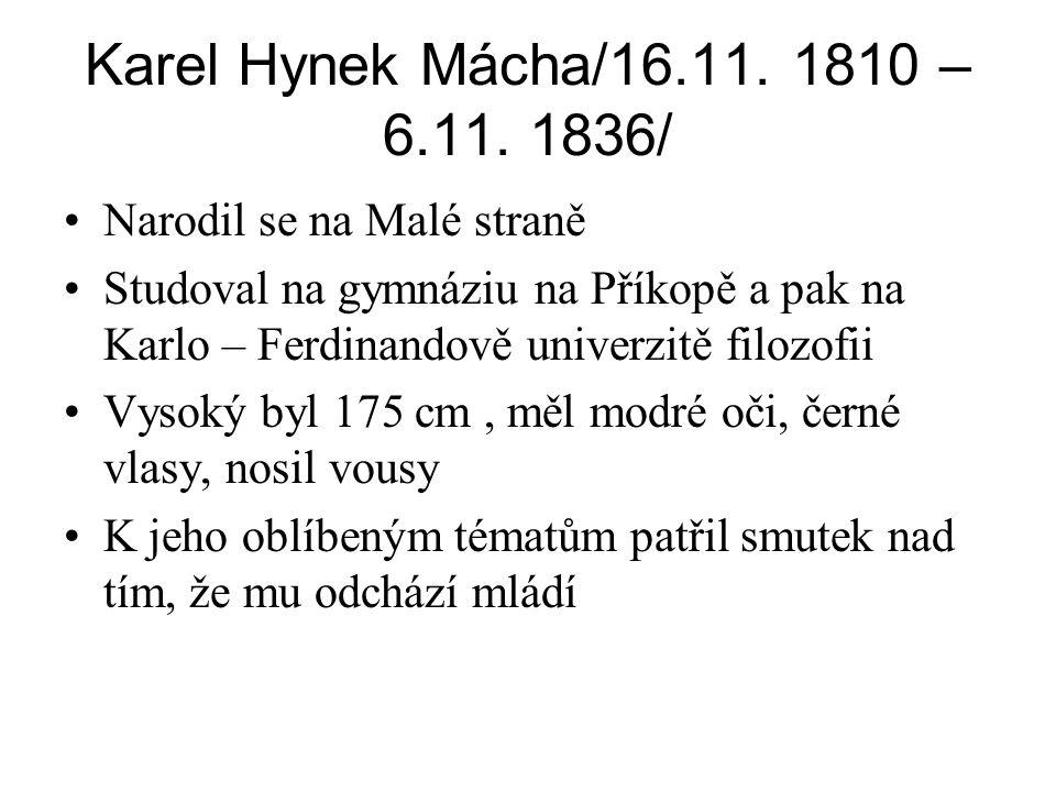 Karel Hynek Mácha/16.11. 1810 – 6.11. 1836/ •Narodil se na Malé straně •Studoval na gymnáziu na Příkopě a pak na Karlo – Ferdinandově univerzitě filoz