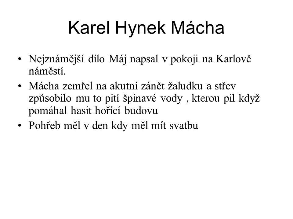 Karel Hynek Mácha •Nejznámější dílo Máj napsal v pokoji na Karlově náměstí. •Mácha zemřel na akutní zánět žaludku a střev způsobilo mu to pití špinavé