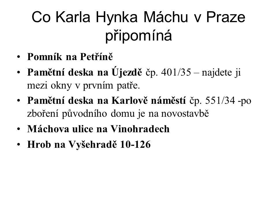 Co Karla Hynka Máchu v Praze připomíná •Pomník na Petříně •Pamětní deska na Újezdě čp. 401/35 – najdete ji mezi okny v prvním patře. •Pamětní deska na
