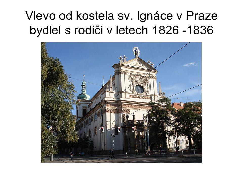Vlevo od kostela sv. Ignáce v Praze bydlel s rodiči v letech 1826 -1836