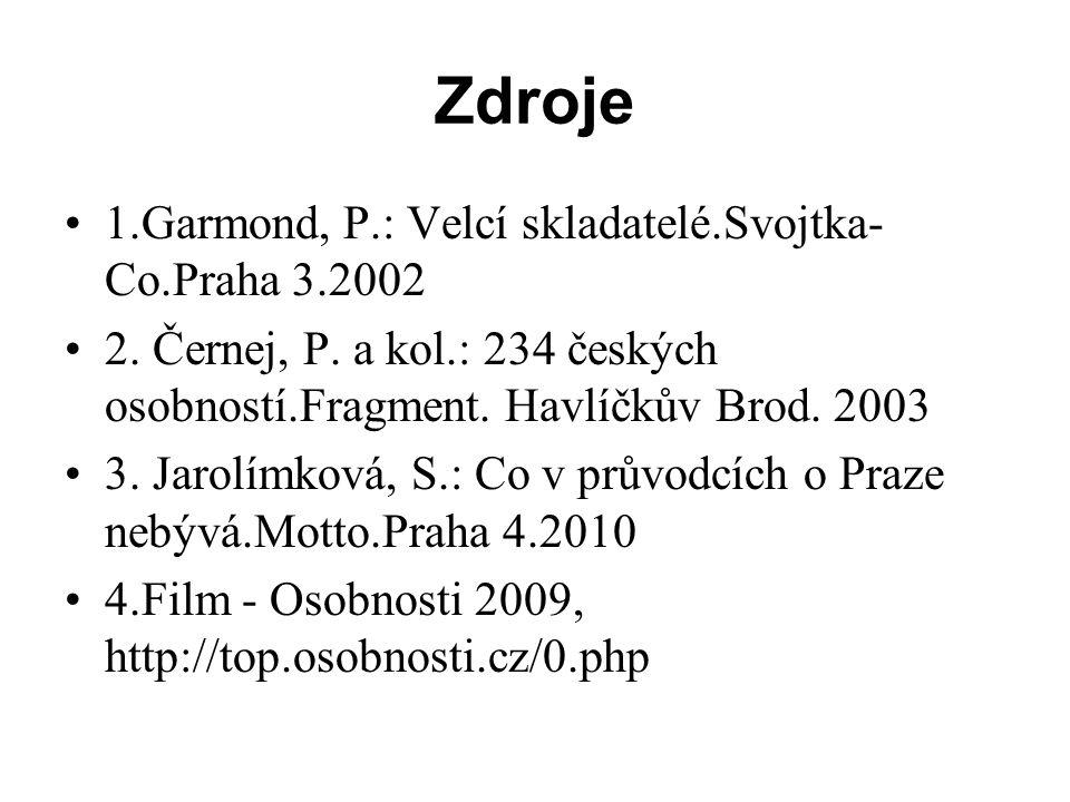 Zdroje •1.Garmond, P.: Velcí skladatelé.Svojtka- Co.Praha 3.2002 •2. Černej, P. a kol.: 234 českých osobností.Fragment. Havlíčkův Brod. 2003 •3. Jarol