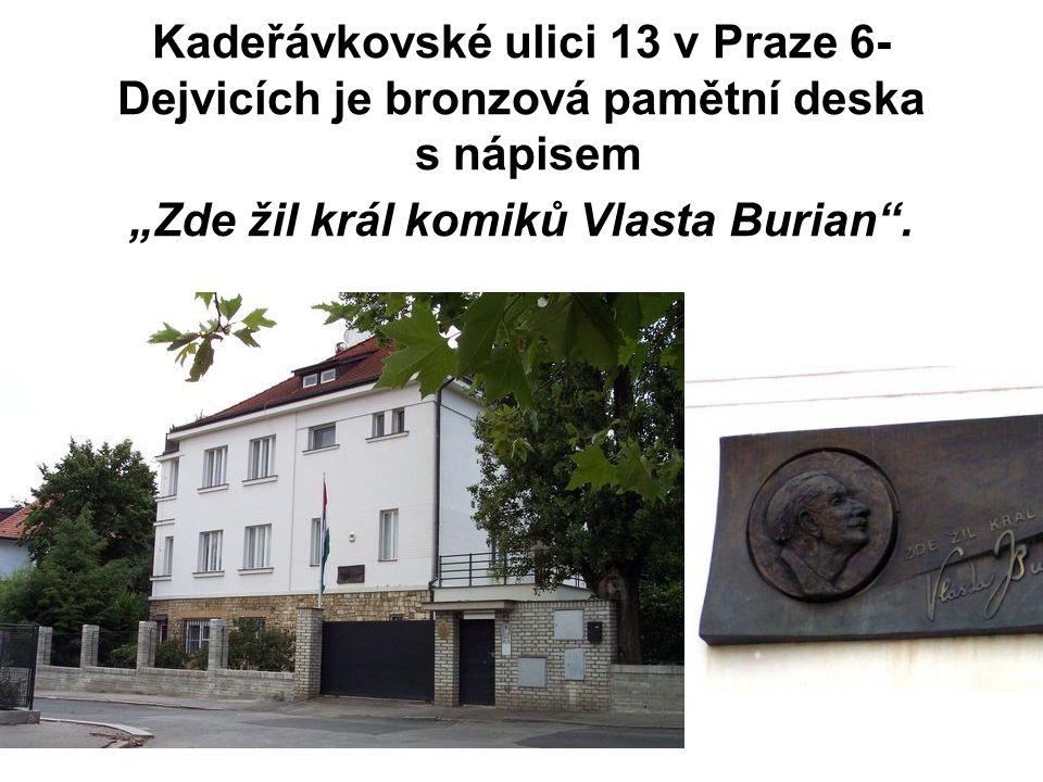 """Kadeřávkovské ulici 13 v Praze 6- Dejvicích je bronzová pamětní deska s nápisem """"Zde žil král komiků Vlasta Burian""""."""