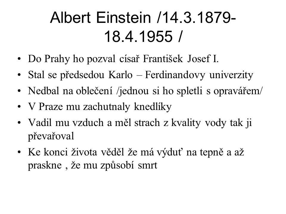 Albert Einstein /14.3.1879- 18.4.1955 / •Do Prahy ho pozval císař František Josef I. •Stal se předsedou Karlo – Ferdinandovy univerzity •Nedbal na obl