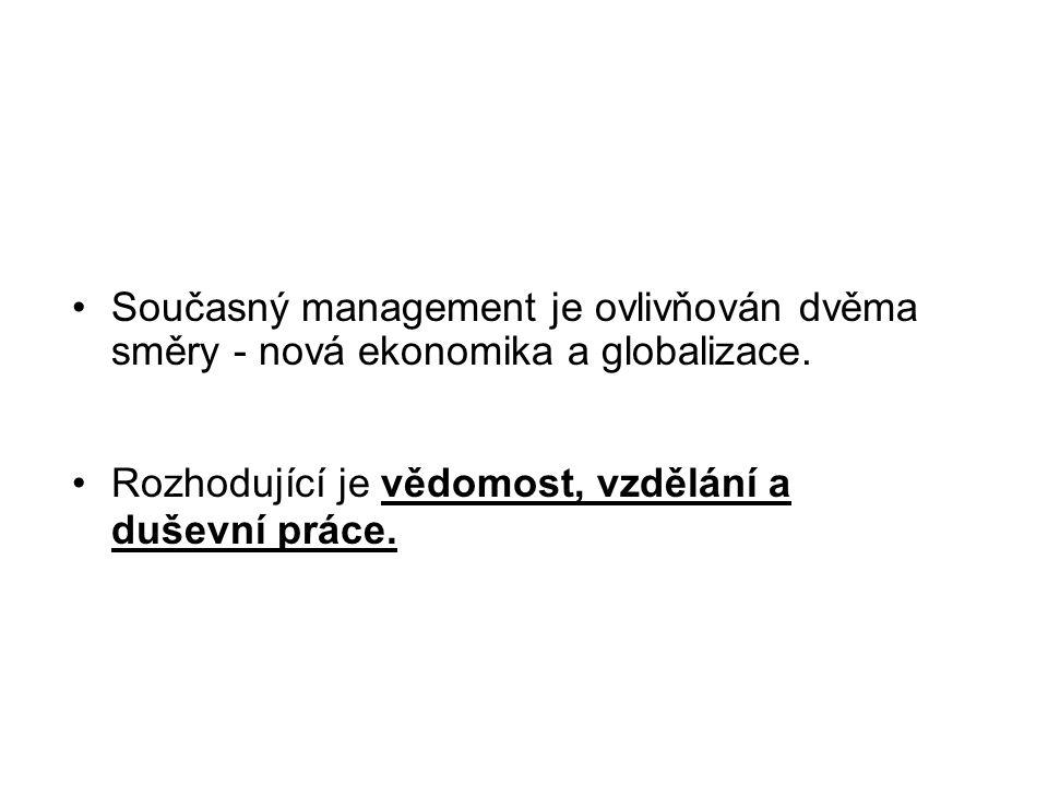 •Současný management je ovlivňován dvěma směry - nová ekonomika a globalizace. •Rozhodující je vědomost, vzdělání a duševní práce.