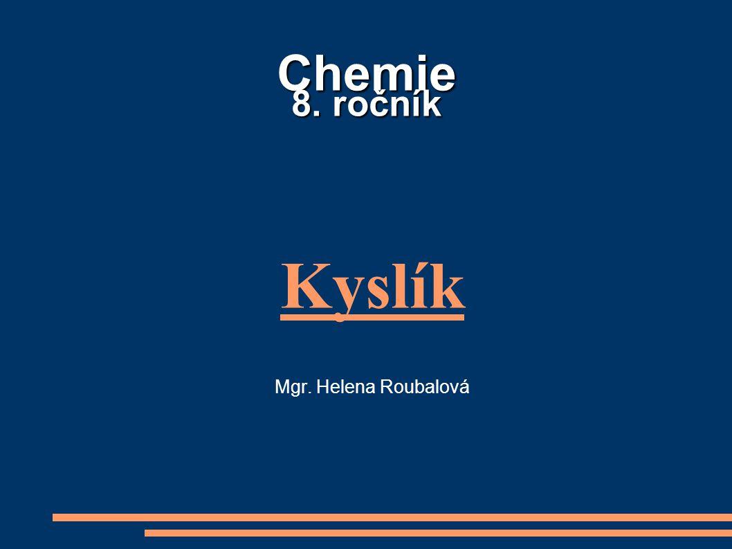 Chemie 8. ročník Kyslík Mgr. Helena Roubalová