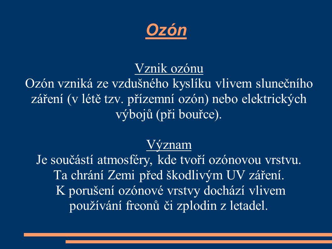 Ozón Vznik ozónu Ozón vzniká ze vzdušného kyslíku vlivem slunečního záření (v létě tzv. přízemní ozón) nebo elektrických výbojů (při bouřce). Význam J