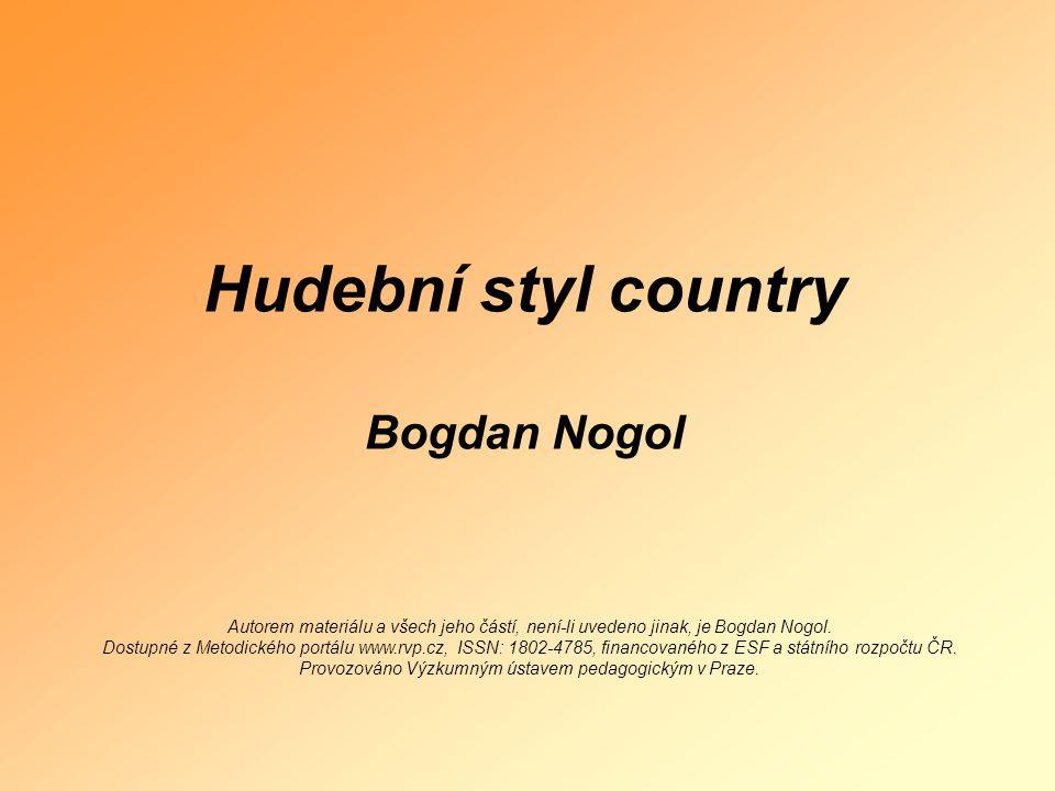 Hudební styl country Bogdan Nogol Autorem materiálu a všech jeho částí, není-li uvedeno jinak, je Bogdan Nogol. Dostupné z Metodického portálu www.rvp