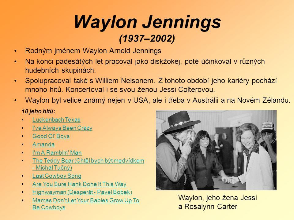 Waylon Jennings (1937–2002) •Rodným jménem Waylon Arnold Jennings •Na konci padesátých let pracoval jako diskžokej, poté účinkoval v různých hudebních