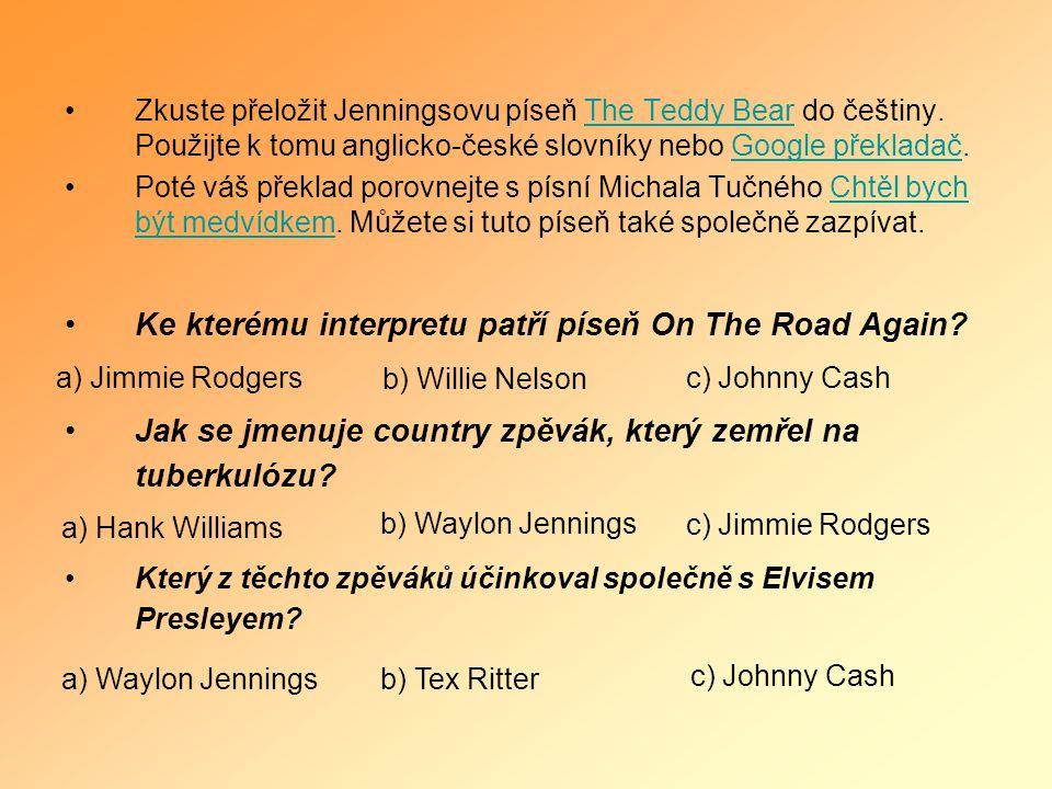 •Zkuste přeložit Jenningsovu píseň The Teddy Bear do češtiny. Použijte k tomu anglicko-české slovníky nebo Google překladač.The Teddy BearGoogle překl
