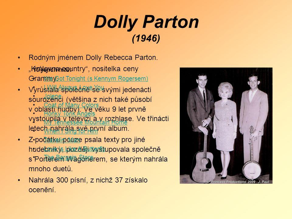 """Dolly Parton (1946) •Rodným jménem Dolly Rebecca Parton. •""""Královna country"""", nositelka ceny Grammy. •Vyrůstala společně se svými jedenácti sourozenci"""