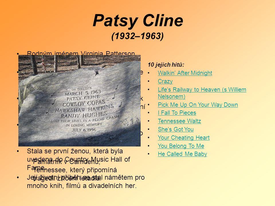 Patsy Cline (1932–1963) •Rodným jménem Virginia Patterson Hensley. •Již od dětství se věnovala zpěvu a hře na klavír. Jako sedmnáctiletá začala zpívat