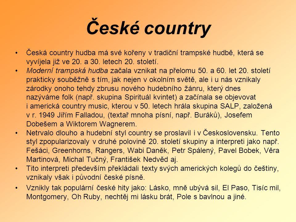 •Česká country hudba má své kořeny v tradiční trampské hudbě, která se vyvíjela již ve 20. a 30. letech 20. století. •Moderní trampská hudba začala vz
