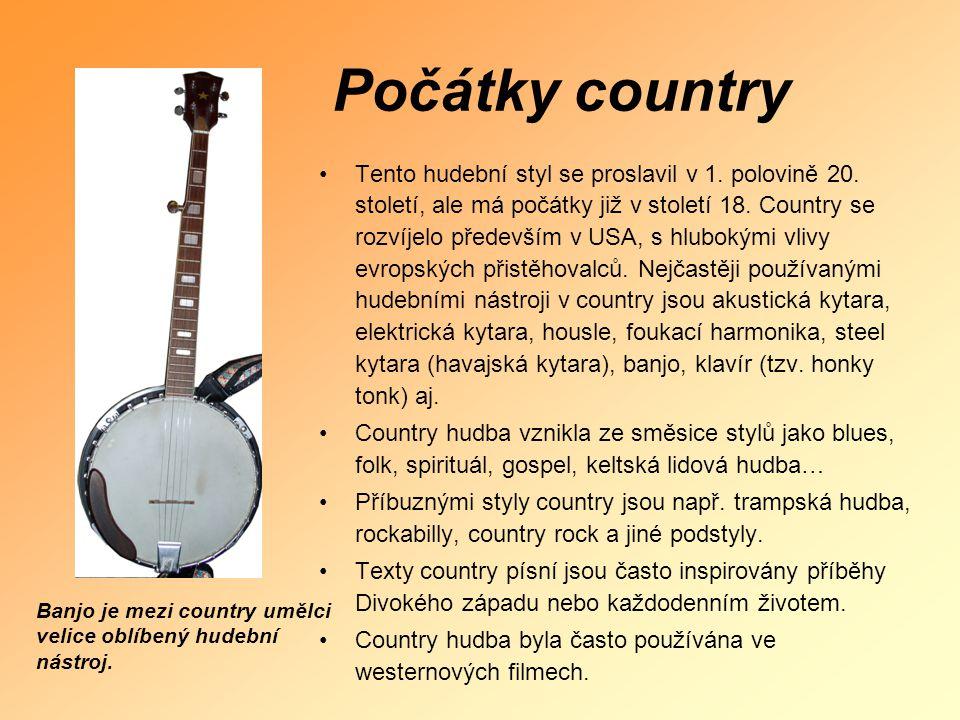 Počátky country •Tento hudební styl se proslavil v 1. polovině 20. století, ale má počátky již v století 18. Country se rozvíjelo především v USA, s h