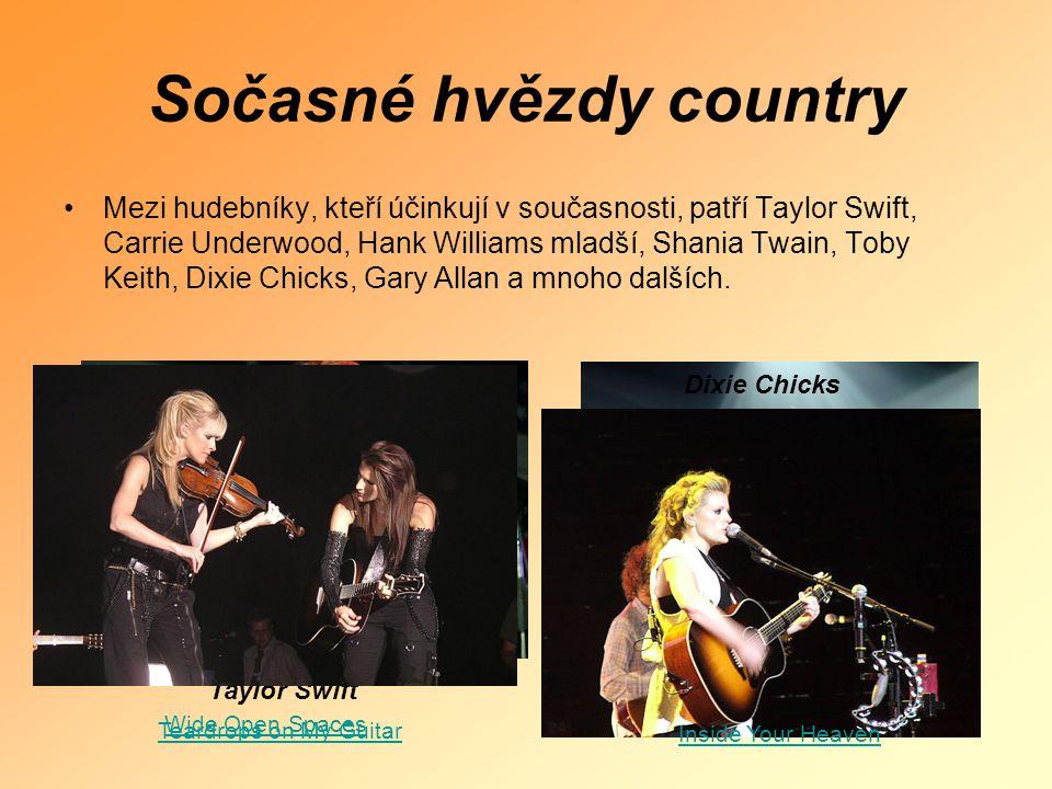 Sočasné hvězdy country •Mezi hudebníky, kteří účinkují v současnosti, patří Taylor Swift, Carrie Underwood, Hank Williams mladší, Shania Twain, Toby K