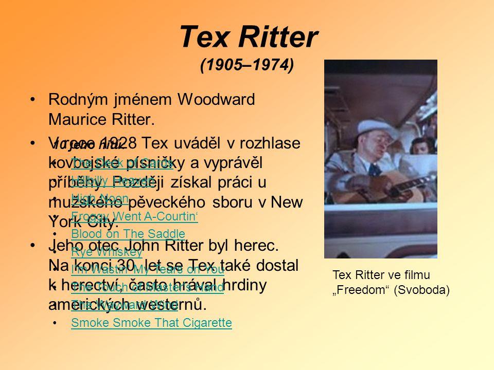 Tex Ritter (1905–1974) •Rodným jménem Woodward Maurice Ritter. •V roce 1928 Tex uváděl v rozhlase kovbojské písničky a vyprávěl příběhy. Později získa