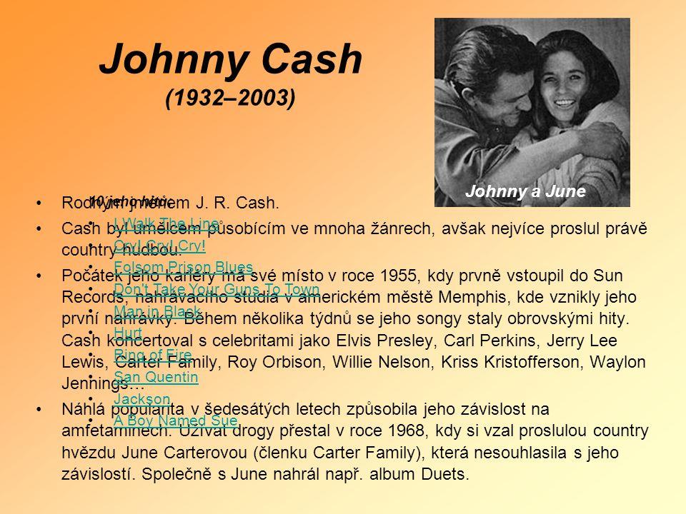 •Rodným jménem J. R. Cash. •Cash byl umělcem působícím ve mnoha žánrech, avšak nejvíce proslul právě country hudbou. •Počátek jeho kariéry má své míst