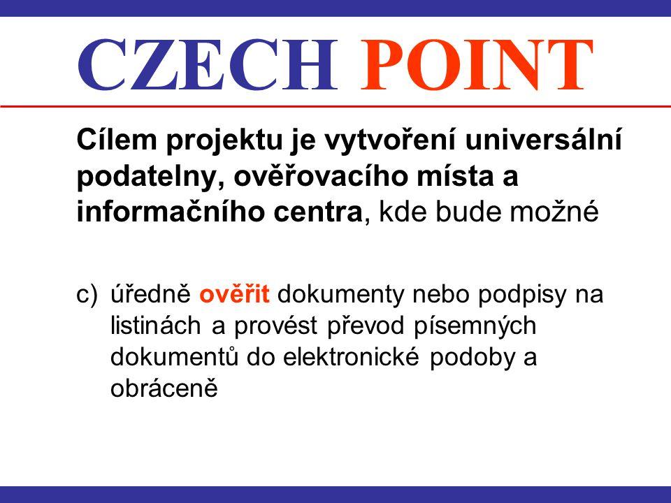 CZECH POINT Cílem projektu je vytvoření universální podatelny, ověřovacího místa a informačního centra, kde bude možné c) úředně ověřit dokumenty nebo