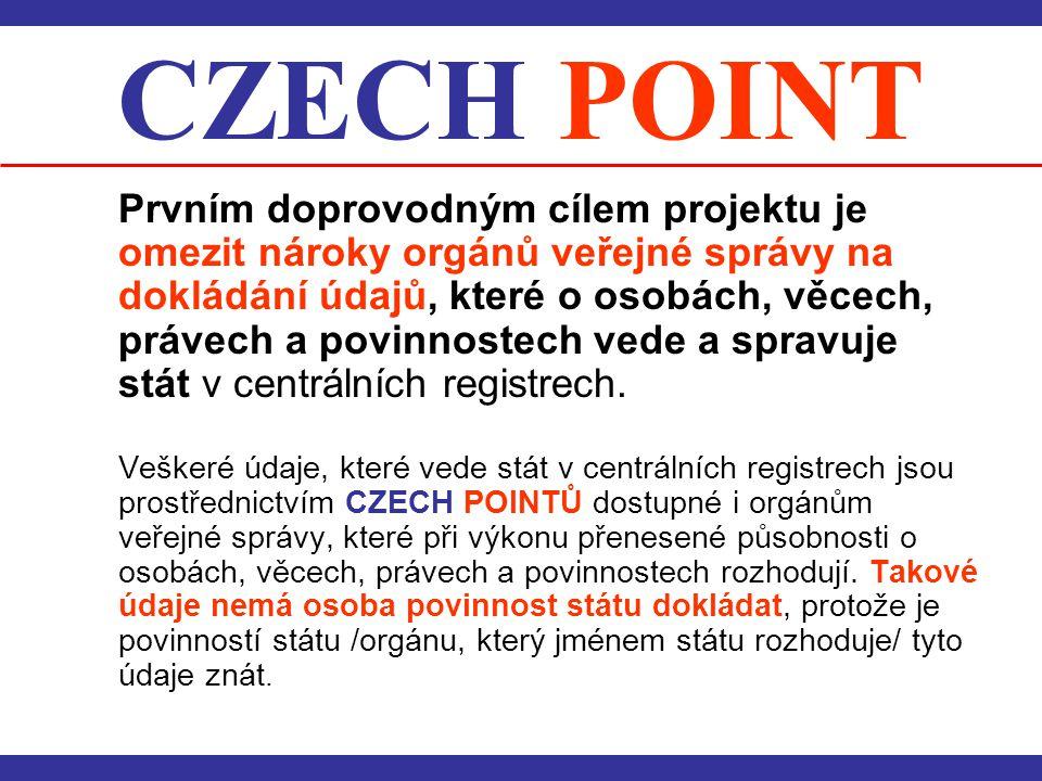 CZECH POINT Prvním doprovodným cílem projektu je omezit nároky orgánů veřejné správy na dokládání údajů, které o osobách, věcech, právech a povinnoste