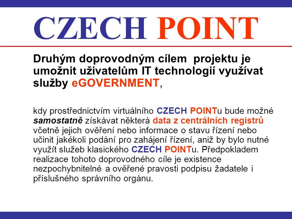 CZECH POINT Druhým doprovodným cílem projektu je umožnit uživatelům IT technologií využívat služby eGOVERNMENT, kdy prostřednictvím virtuálního CZECH