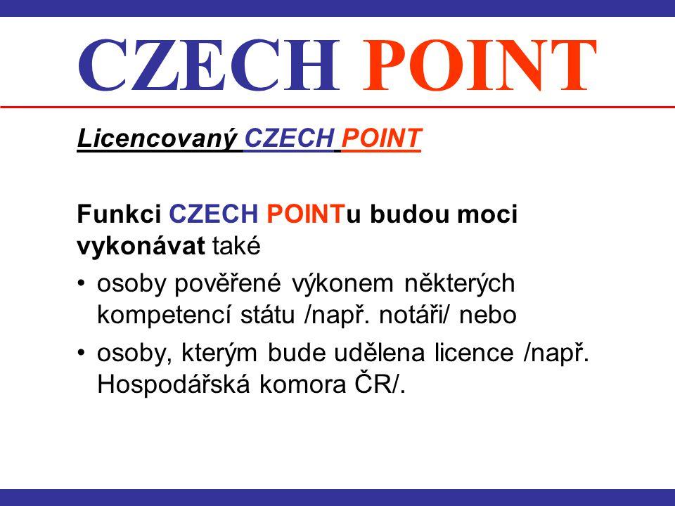 CZECH POINT Licencovaný CZECH POINT Funkci CZECH POINTu budou moci vykonávat také • osoby pověřené výkonem některých kompetencí státu /např. notáři/ n