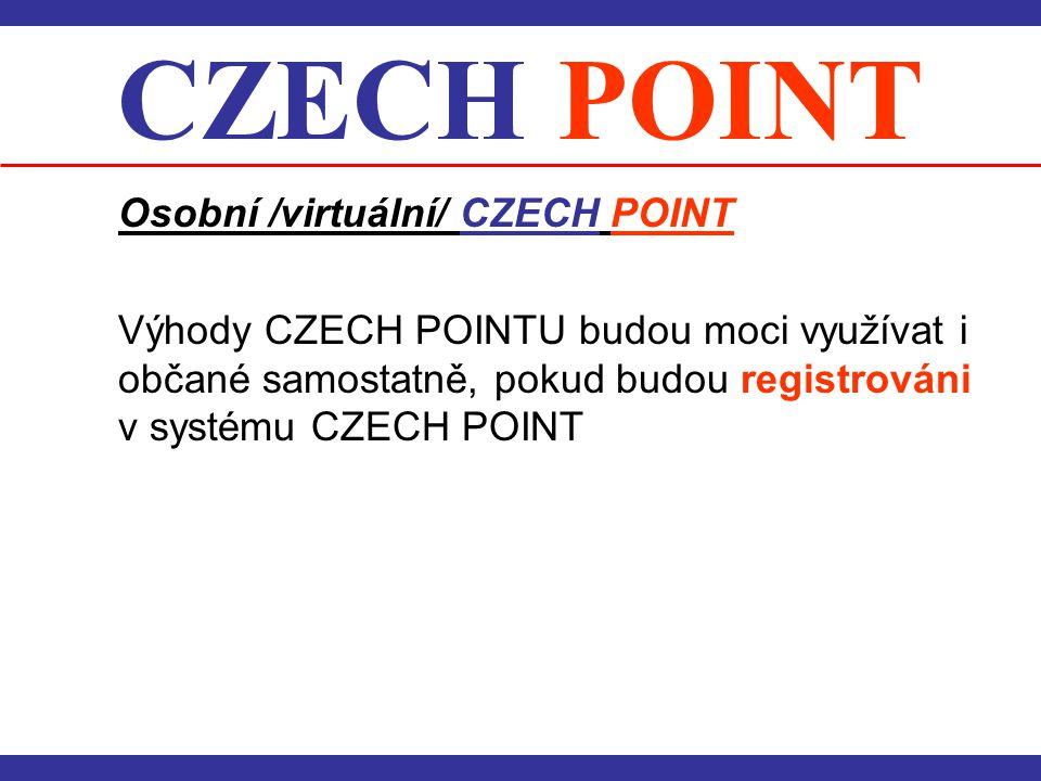 CZECH POINT Osobní /virtuální/ CZECH POINT Výhody CZECH POINTU budou moci využívat i občané samostatně, pokud budou registrováni v systému CZECH POINT