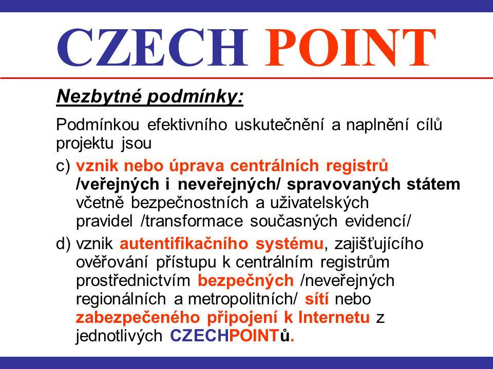 CZECH POINT Nezbytné podmínky: Podmínkou efektivního uskutečnění a naplnění cílů projektu jsou c) vznik nebo úprava centrálních registrů /veřejných i