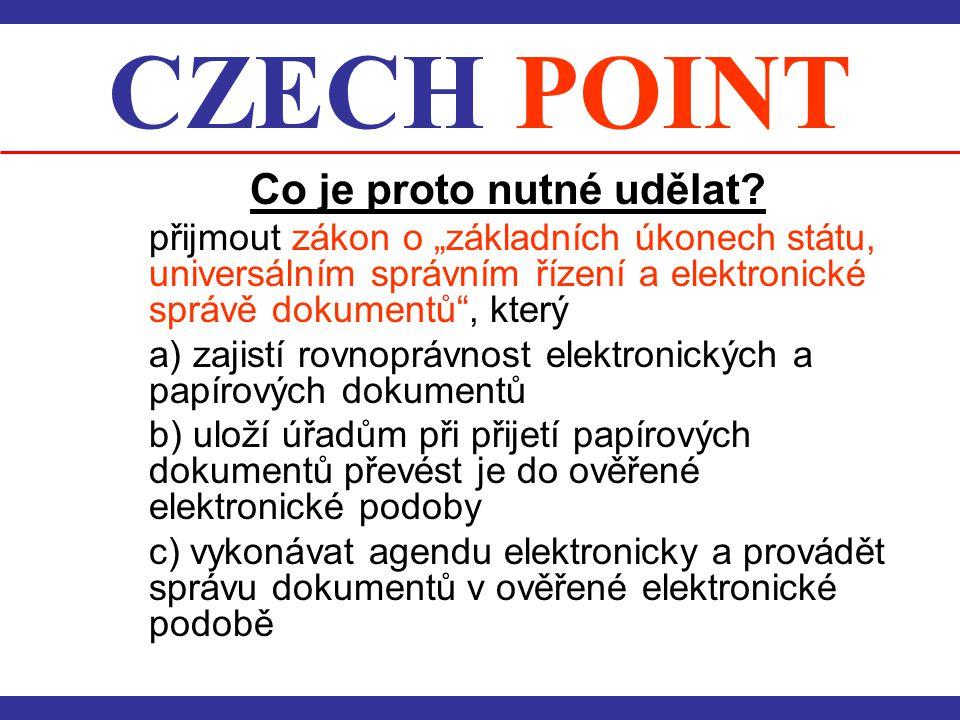 """CZECH POINT Co je proto nutné udělat? přijmout zákon o """"základních úkonech státu, universálním správním řízení a elektronické správě dokumentů"""", který"""