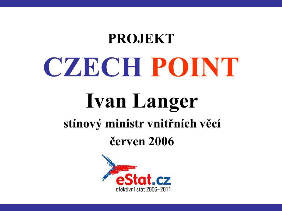 PROJEKT CZECH POINT Ivan Langer stínový ministr vnitřních věcí červen 2006