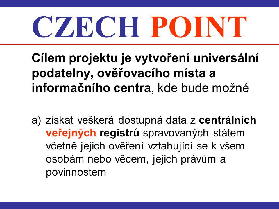 CZECH POINT Cílem projektu je vytvoření universální podatelny, ověřovacího místa a informačního centra, kde bude možné a) získat veškerá dostupná data