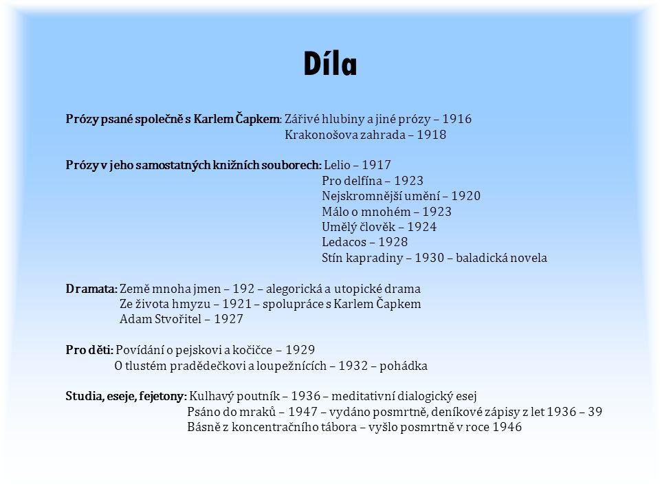 Díla Prózy psané společně s Karlem Čapkem: Zářivé hlubiny a jiné prózy – 1916 Krakonošova zahrada – 1918 Prózy v jeho samostatných knižních souborech: