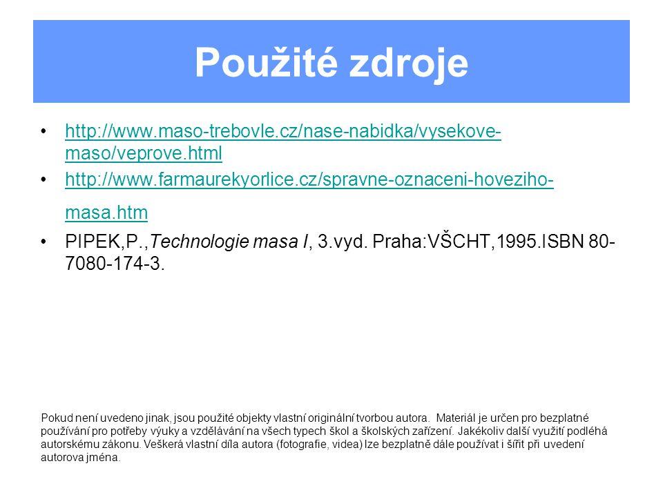 Použité zdroje •http://www.maso-trebovle.cz/nase-nabidka/vysekove- maso/veprove.htmlhttp://www.maso-trebovle.cz/nase-nabidka/vysekove- maso/veprove.ht