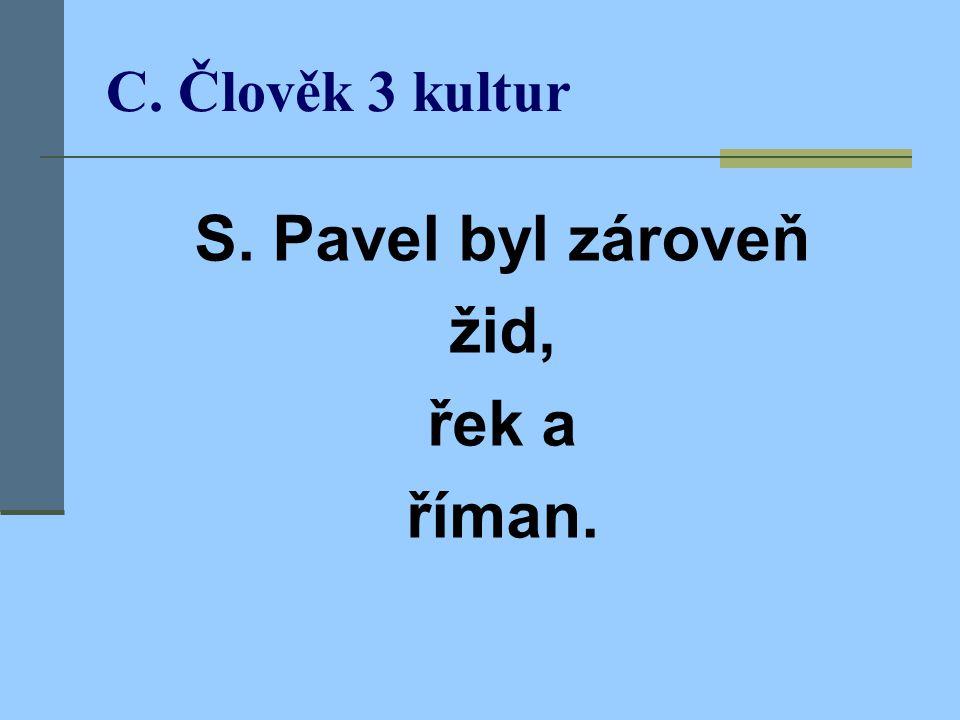 C. Člověk tří kultur žid  1) žid od narození a v náboženství  2) Pavel se vyjadřuje řeckým jazykem a formou;  3) je římským občanem, začleněným do