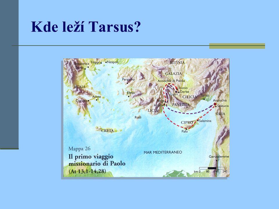 Tarso,j th/j Kiliki,aj Tarsus v Kilíkii Já jsem Žid, narodil jsem se v Tarsu v Kilìkii… (Skutky 22,3).