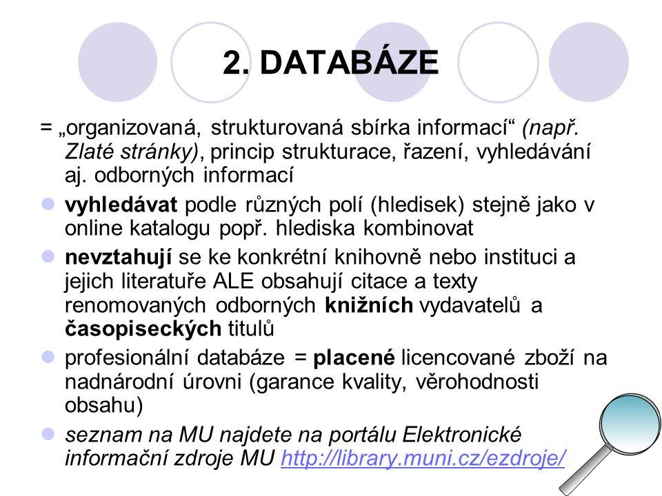 2.DATABÁZE - DRUHY  plnotextové (full-textové) – kompletní, celé texty nejčastěji článků, např.
